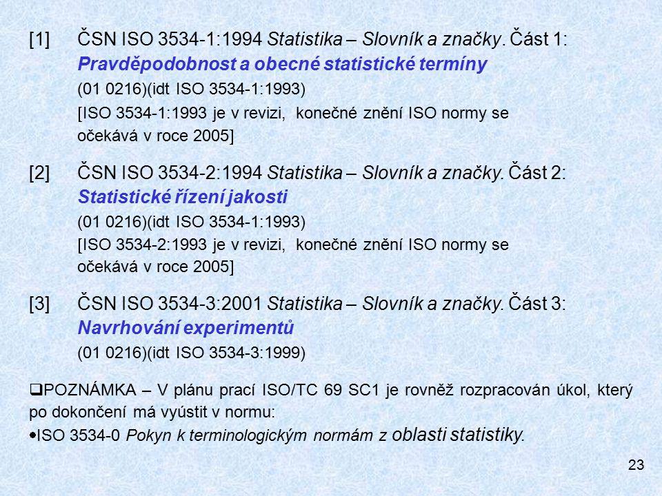 [1]. ČSN ISO 3534-1:1994 Statistika – Slovník a značky. Část 1: